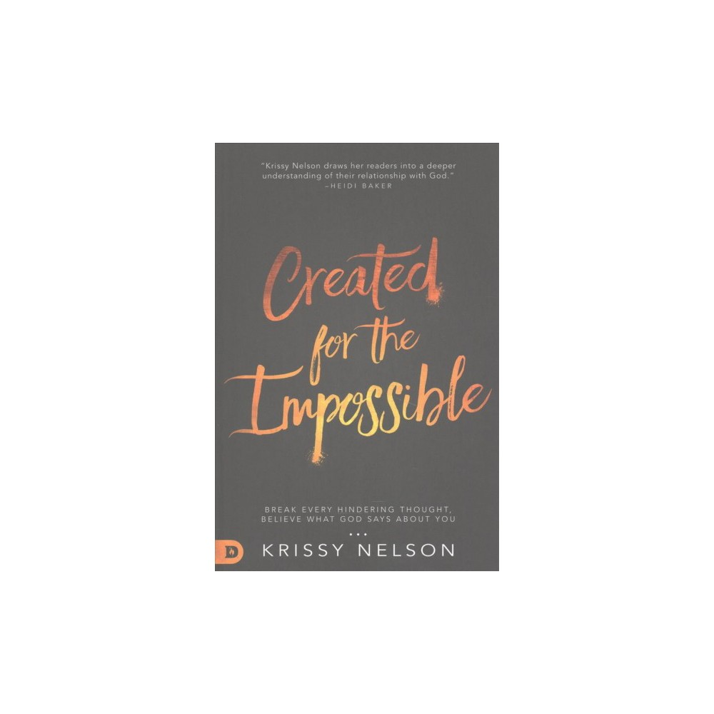 Created for the Impossible : Break Every Hindering Thought, believe What God Says About You
