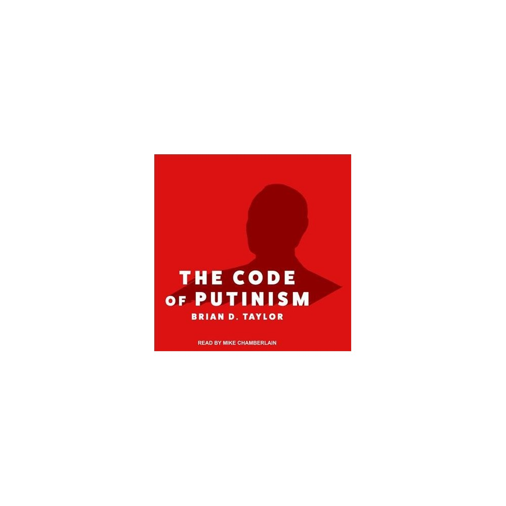 Code of Putinism - Unabridged by Brian D. Taylor (CD/Spoken Word)
