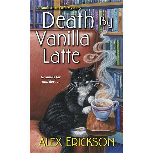Death by Vanilla Latte - (Bookstore Cafe Mystery) by  Alex Erickson (Paperback) - image 1 of 1
