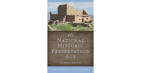 National Historic Preservation Act : Past, Present, and Future -  (Hardcover) - image 1 of 1