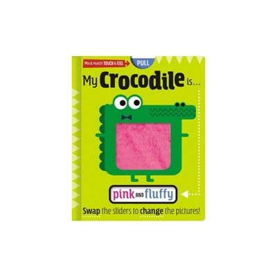 My Crocodile is Pink and Fluffy - by Scott Barker (Board Book)