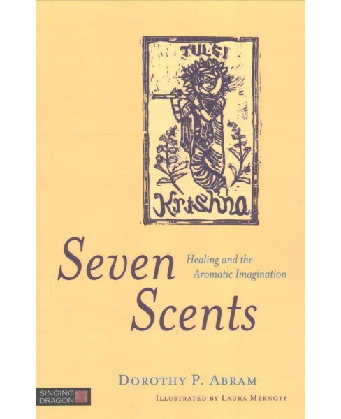 Seven Scents : Healing and the Aromatic Imagination (Paperback) (Dorothy P. Abram) - image 1 of 1