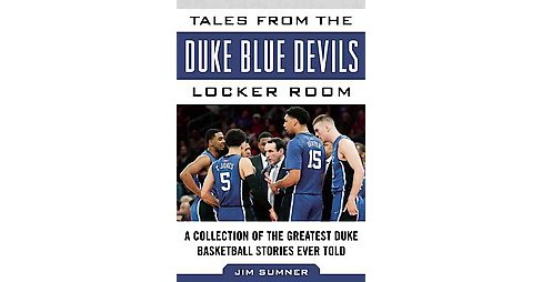 Tales from the Duke Blue Devils Locker Room : A Collection of the Greatest Duke Basketball Stories Ever - image 1 of 1