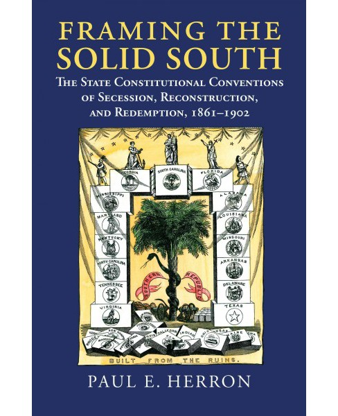 Framing the Solid South : The State Constitutional Conventions of Secession, Reconstruction, and - image 1 of 1