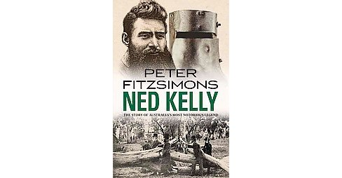 Ned Kelly : The Story of Australia's Most Notorious Legend (Reprint) (Paperback) (Peter Fitzsimons) - image 1 of 1