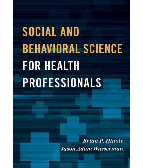 Social and Behavioral Science for Health Professionals (Paperback) (Brian P. Hinote & Jason Adam - image 1 of 1