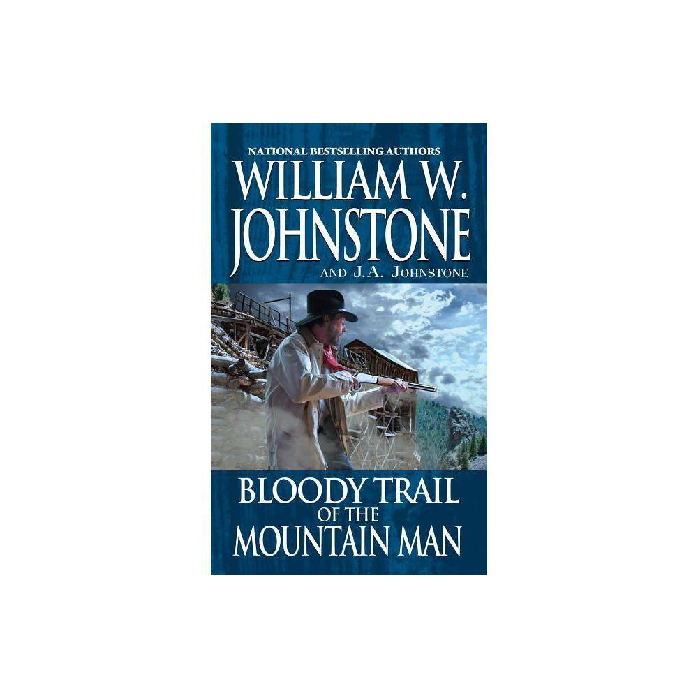 Bloody Trail Of The Mountain Man By William W Johnstone J A Johnstone Paperback