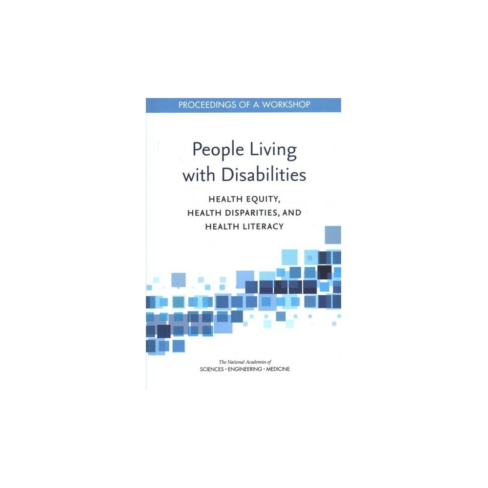 People Living With Disabilities : Health Equity, Health Disparities, and Health Literacy: Proceedings of