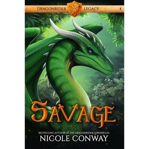 Savage - (Dragonrider Legacy 1) by  Nicole Conway (Paperback) - image 1 of 1