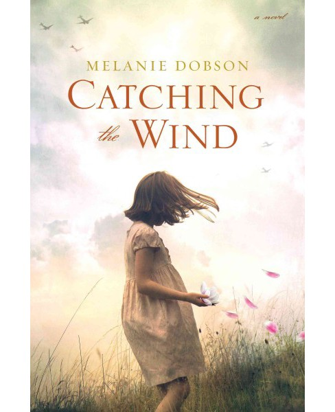 Catching the Wind (Hardcover) (Melanie Dobson) - image 1 of 1