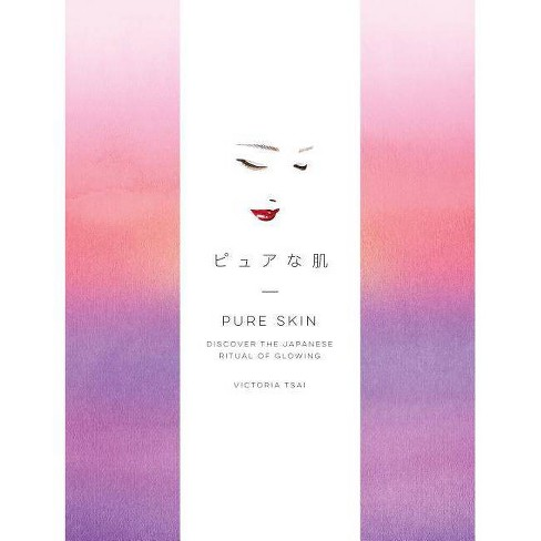 Pure Skin : Discover the Japanese Ritual of Glowing -  by Victoria Tsai (Hardcover) - image 1 of 1