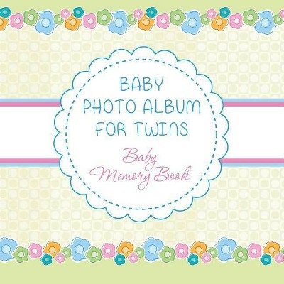 Baby Photo Album for Twins - by  Speedy Publishing LLC (Paperback)
