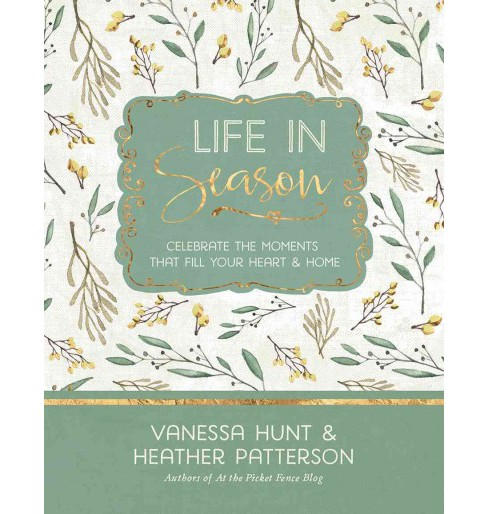 Life in Season : Celebrate the Moments That Fill Your Heart & Home (Hardcover) (Vanessa Hunt & Heather - image 1 of 1