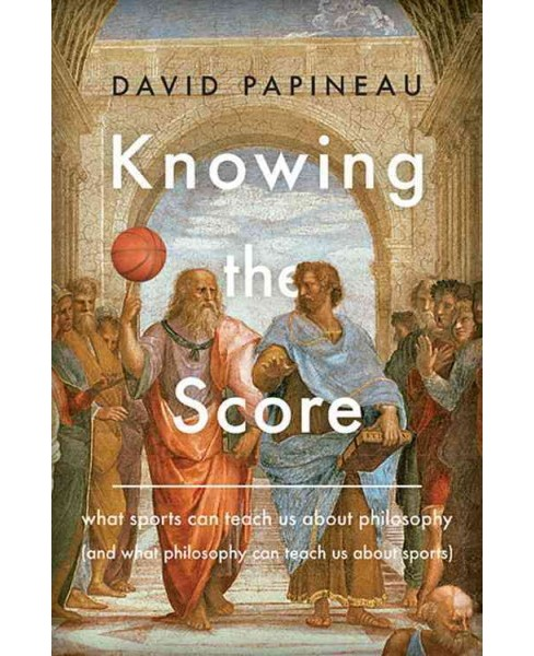 Knowing the Score : What Sports Can Teach Us About Philosophy (and What Philosophy Can Teach Us About - image 1 of 1