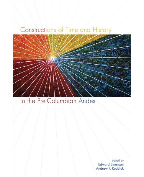 Constructions of Time and History in the Pre-Columbian Andes -  (Hardcover) - image 1 of 1