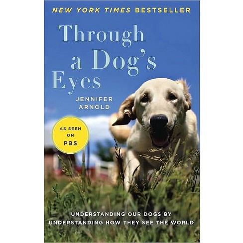Through a Dog's Eyes (Paperback) by Jennifer Arnold - image 1 of 1