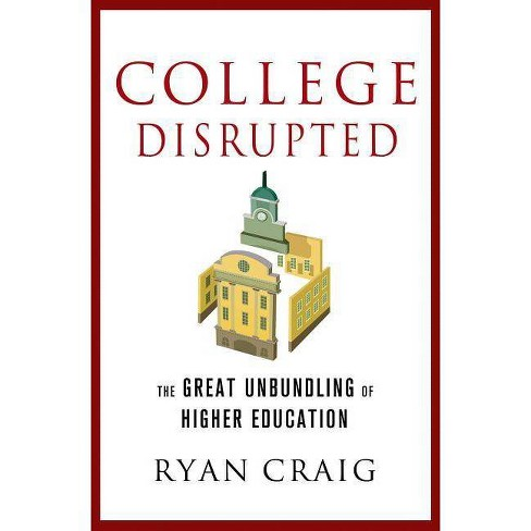 College Disrupted - by  Ryan Craig (Hardcover) - image 1 of 1