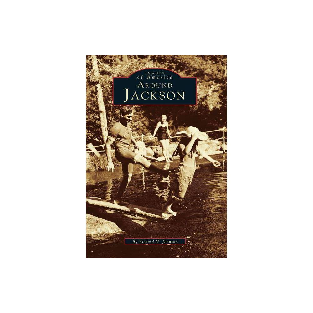Around Jackson Images Of America Arcadia Publishing By Richard N Johnson Paperback