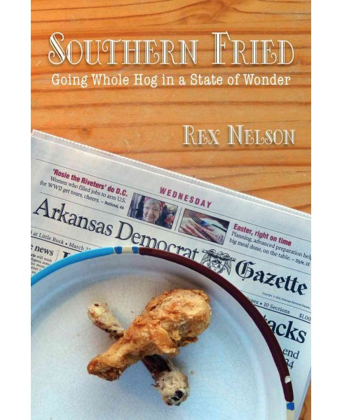 Southern Fried : Going Whole Hog in a State of Wonder (Paperback) (Rex Nelson) - image 1 of 1