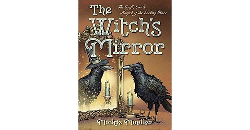 Witch's Mirror : The Craft, Lore & Magick of the Looking Glass (Paperback) (Mickie Mueller) - image 1 of 1