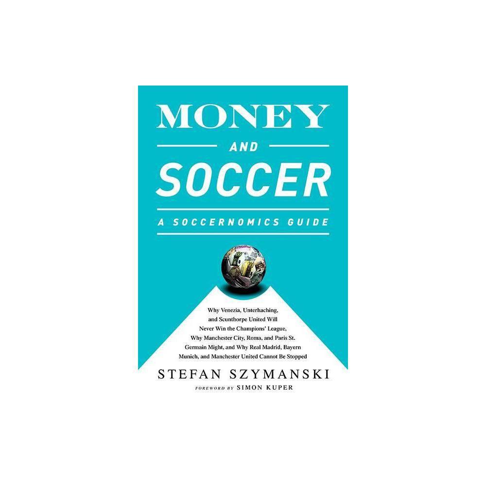 Money And Soccer A Soccernomics Guide By Stefan Szymanski Paperback