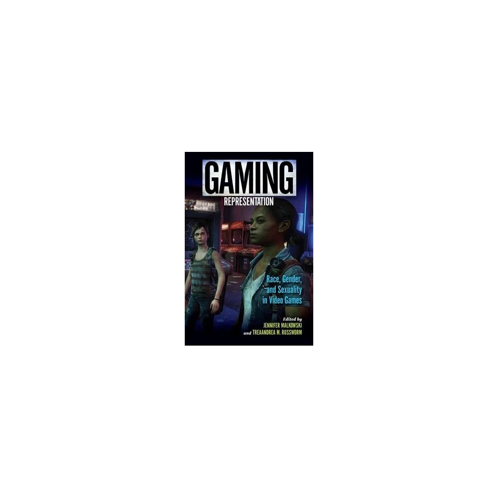 Gaming Representation : Race, Gender, and Sexuality in Video Games (Paperback)