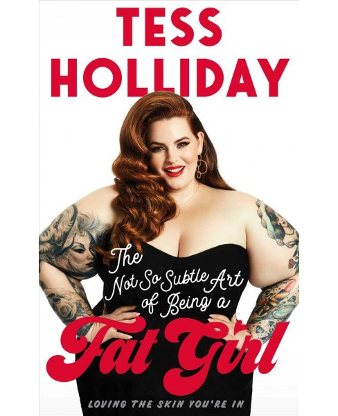 Not So Subtle Art of Being a Fat Girl : Loving the Skin You're in (Hardcover) (Tess Holliday) - image 1 of 1