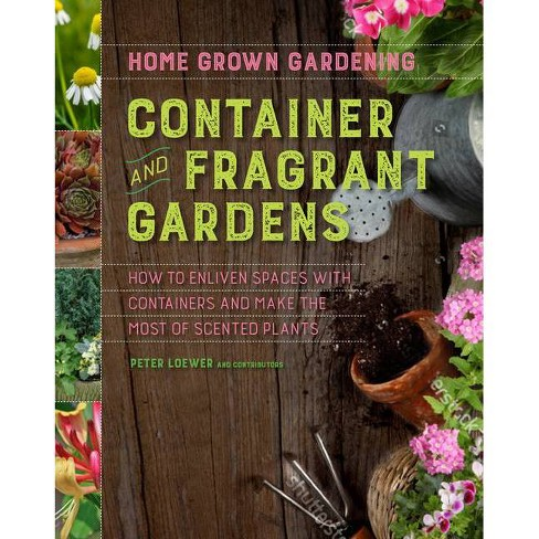 Container and Fragrant Gardens - (Home Grown Gardening) by  Peter Loewer (Paperback) - image 1 of 1