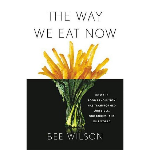 The Way We Eat Now - by  Bee Wilson (Hardcover) - image 1 of 1