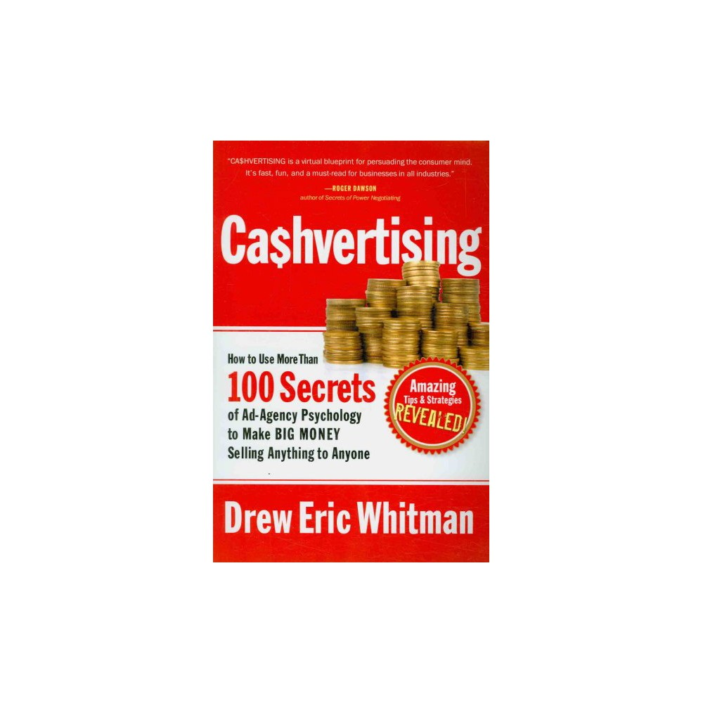 Cashvertising : How to Use More Than 100 Secrets of Ad-Agency Psychology to Make Big Money Selling