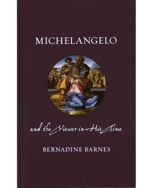 Michelangelo and the Viewer in His Time (Hardcover) (Bernadine Barnes) - image 1 of 1