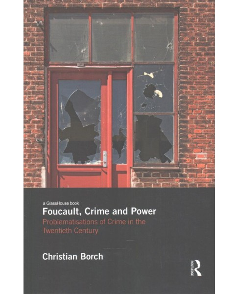 Foucault, Crime and Power : Problematisations of Crime in the Twentieth Century (Reprint) (Paperback) - image 1 of 1
