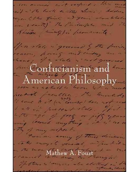 Confucianism and American Philosophy (Hardcover) (Mathew A. Foust) - image 1 of 1