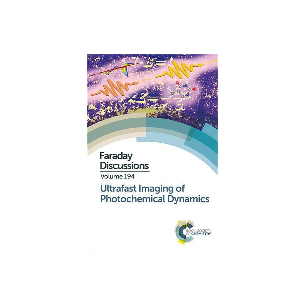 Ultrafast Imaging of Photochemical Dynamics - (Faraday Discussions) (Hardcover)
