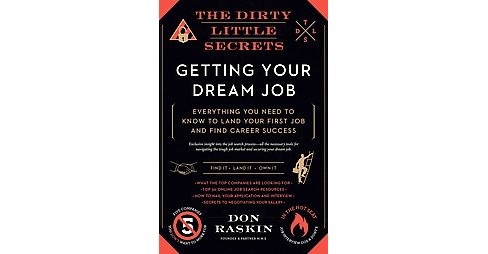 Dirty Little Secrets of Getting Your Dream Job : Everything You Need to Know to Land Your First Job and - image 1 of 1