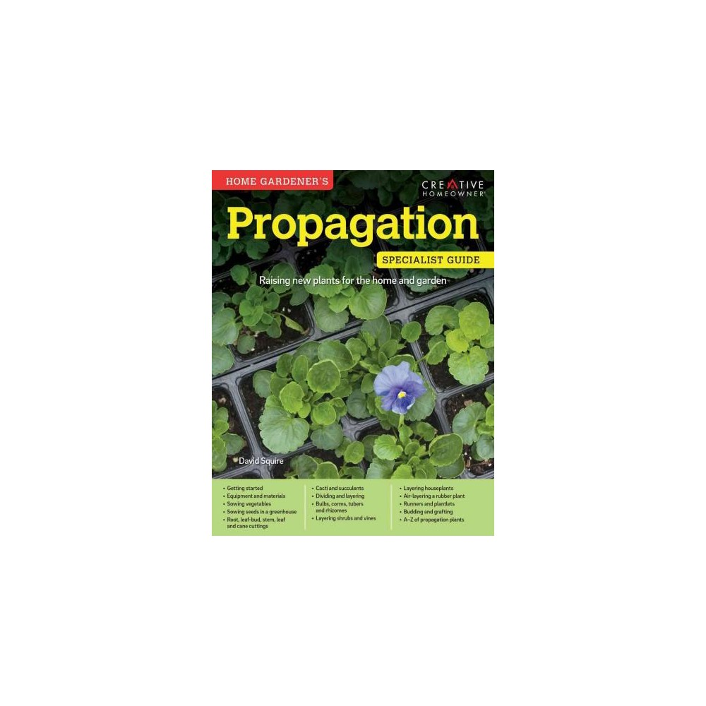Home Gardener's Propagation : Raising New Plants for the Home and Garden (Paperback) (David Squire)