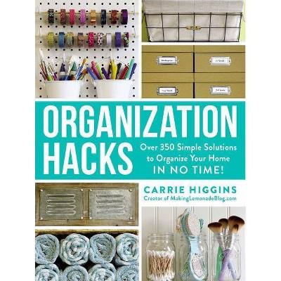 Organization Hacks - by Carrie Higgins (Paperback)