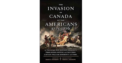 Invasion of Canada by the Americans 1775-1776 : As Told Through Jean-Baptiste Badeaux's Three Rivers - image 1 of 1