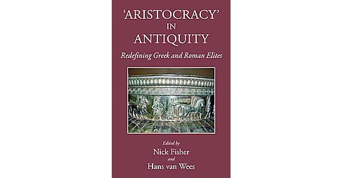 Aristocracy in Antiquity : Redefining Greek and Roman Elites (Hardcover) - image 1 of 1
