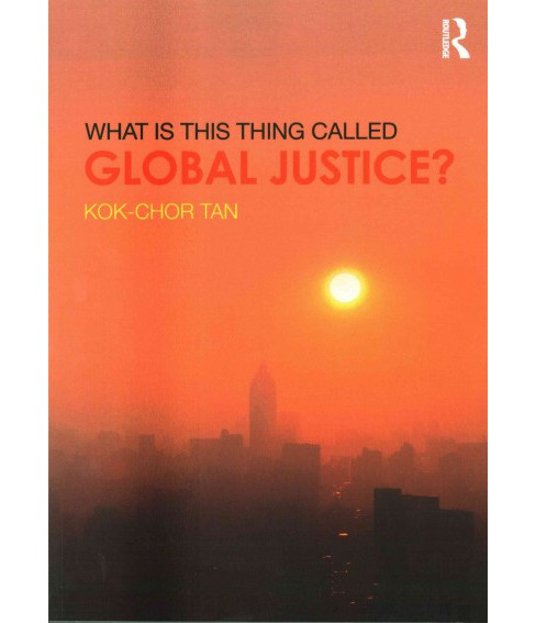 What Is This Thing Called Global Justice? (Paperback) (Kok-Chor Tan) - image 1 of 1
