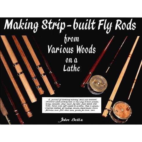 Making Strip-Built Fly Rods from Various Woods on a Lathe - by  John Betts (Hardcover) - image 1 of 1