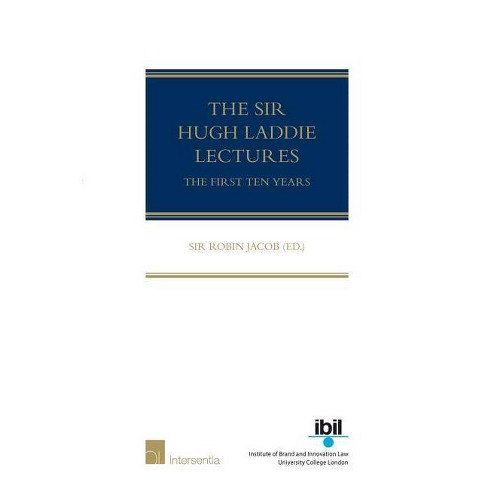 The Sir Hugh Laddie Lectures - by  Robin Jacob (Hardcover) - image 1 of 1