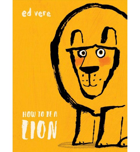 How to Be a Lion -  by Ed Vere (Hardcover) - image 1 of 1