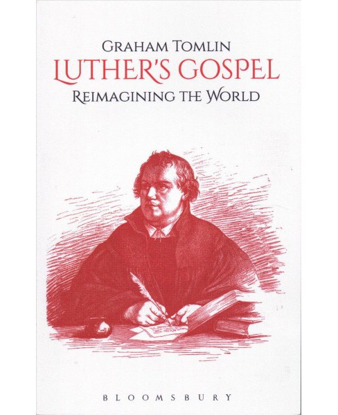 Luther's Gospel : Reimagining the World (Paperback) (Graham Tomlin) - image 1 of 1