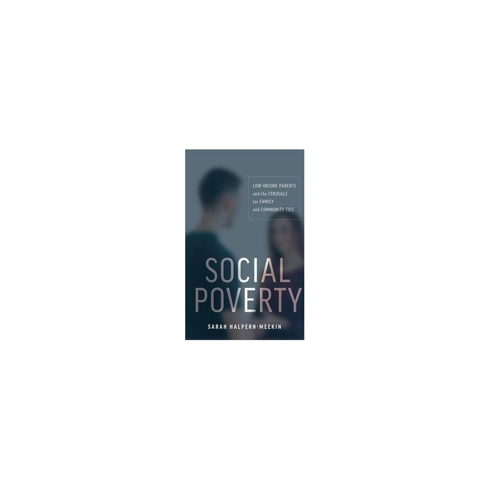Social Poverty : Low-income Parents and the Struggle for Family and Community Ties - (Hardcover)