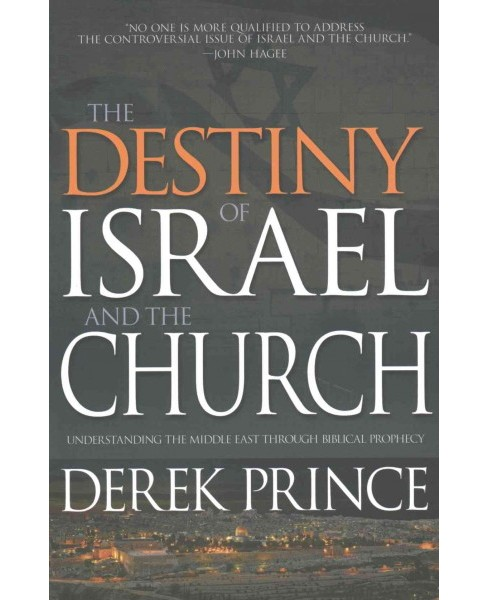 Destiny of Israel and the Church : Understanding the Middle East Through Biblical Prophecy (Paperback) - image 1 of 1