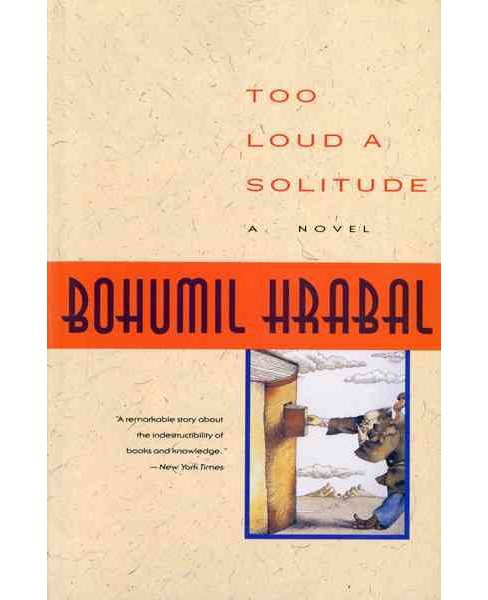 Too Loud a Solitude -  Reprint (Harvest in Translation) by Bohumil Hrabal (Paperback) - image 1 of 1