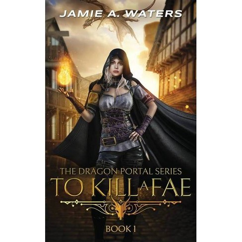 To Kill a Fae - (The Dragon Portal) by  Jamie a Waters (Paperback) - image 1 of 1