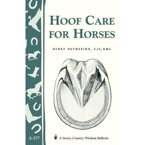 Hoof Care for Horses - (Storey Country Wisdom Bulletin) by  Henry Heymering (Paperback) - image 1 of 1