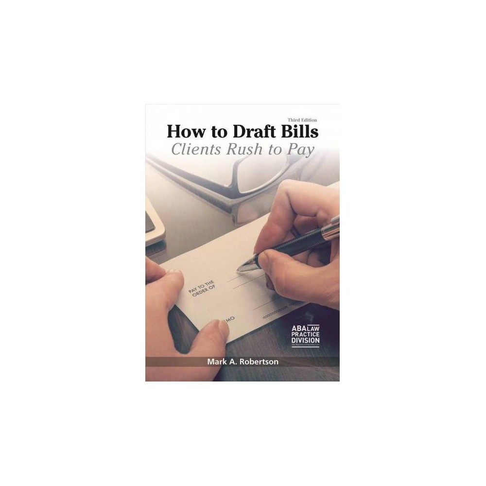 How to Draft Bills Clients Rush to Pay - 3 by Mark A. Robertson & J. Harris Morgan (Paperback)
